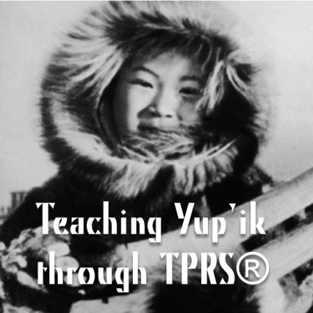 Teaching Yup'ik through TPRS®