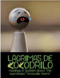 Learn the meaning of the Spanish idiomatic expression 'Lágrimas de cocodrilo' with a series of readings for beginning Spanish students