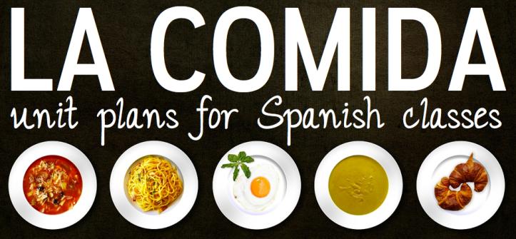 La comida food unit plans for Spanish classes
